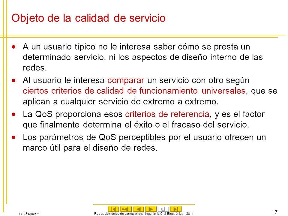 G. Vásquez Y. Objeto de la calidad de servicio A un usuario típico no le interesa saber cómo se presta un determinado servicio, ni los aspectos de dis