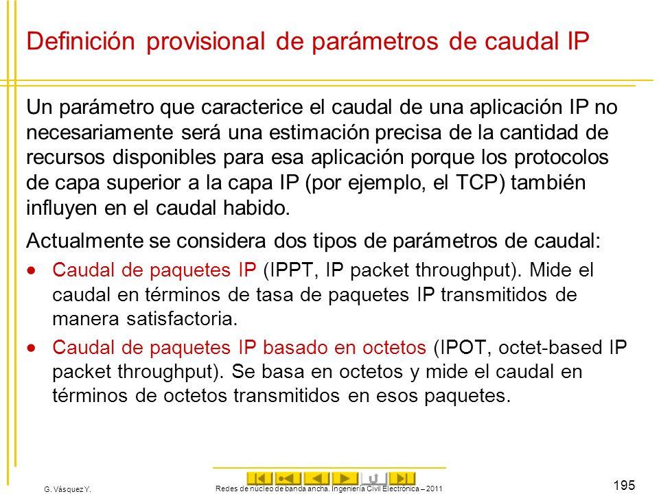 G. Vásquez Y. Definición provisional de parámetros de caudal IP Un parámetro que caracterice el caudal de una aplicación IP no necesariamente será una