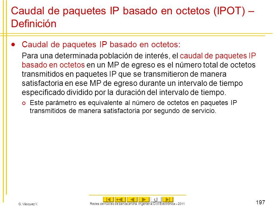 G. Vásquez Y. Redes de núcleo de banda ancha. Ingeniería Civil Electrónica – 2011 197 Caudal de paquetes IP basado en octetos (IPOT) – Definición Caud
