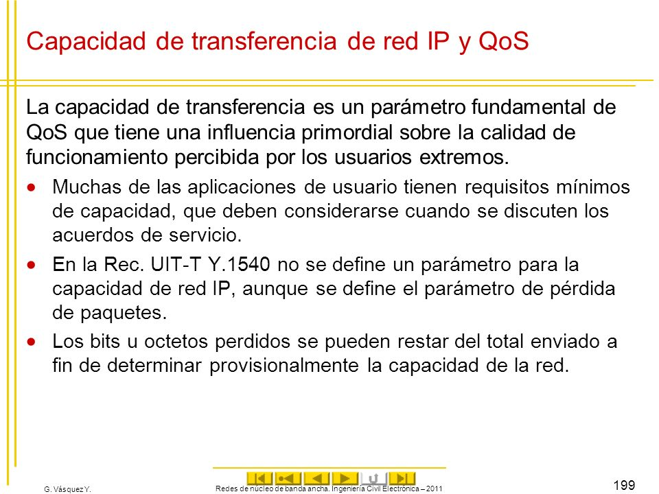 G. Vásquez Y. Capacidad de transferencia de red IP y QoS La capacidad de transferencia es un parámetro fundamental de QoS que tiene una influencia pri