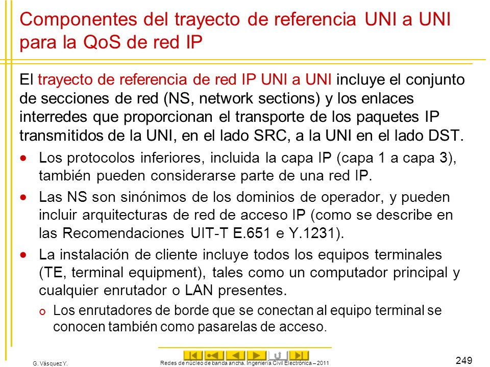 G. Vásquez Y. Componentes del trayecto de referencia UNI a UNI para la QoS de red IP El trayecto de referencia de red IP UNI a UNI incluye el conjunto