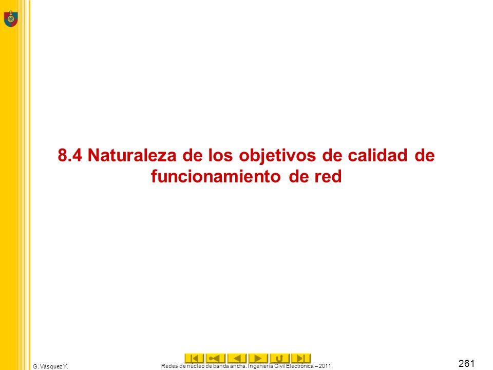G. Vásquez Y. 8.4 Naturaleza de los objetivos de calidad de funcionamiento de red Redes de núcleo de banda ancha. Ingeniería Civil Electrónica – 2011