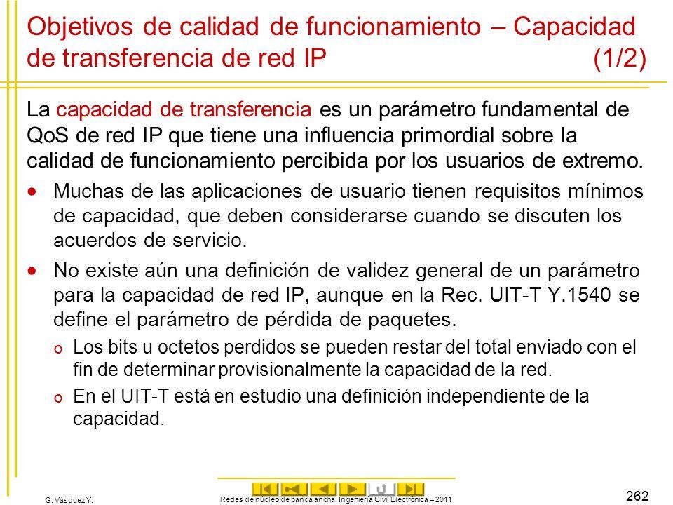 G. Vásquez Y. Objetivos de calidad de funcionamiento – Capacidad de transferencia de red IP (1/2) La capacidad de transferencia es un parámetro fundam