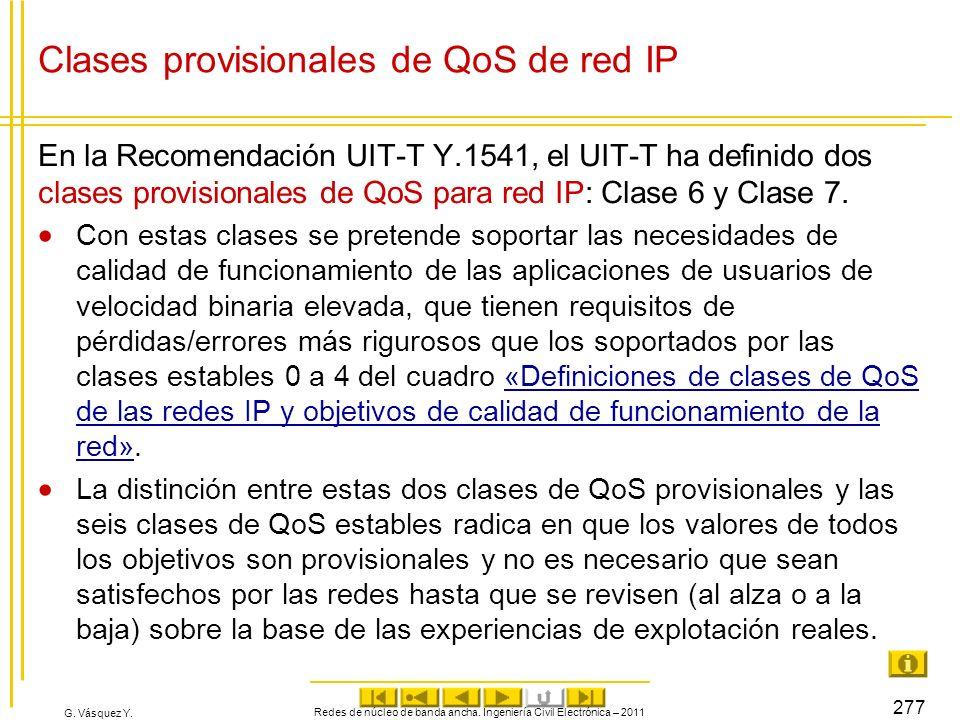 G. Vásquez Y. Clases provisionales de QoS de red IP En la Recomendación UIT-T Y.1541, el UIT-T ha definido dos clases provisionales de QoS para red IP