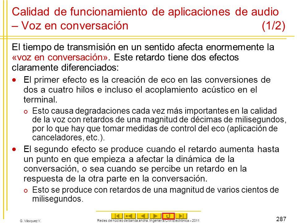 G. Vásquez Y. Calidad de funcionamiento de aplicaciones de audio – Voz en conversación (1/2) El tiempo de transmisión en un sentido afecta enormemente