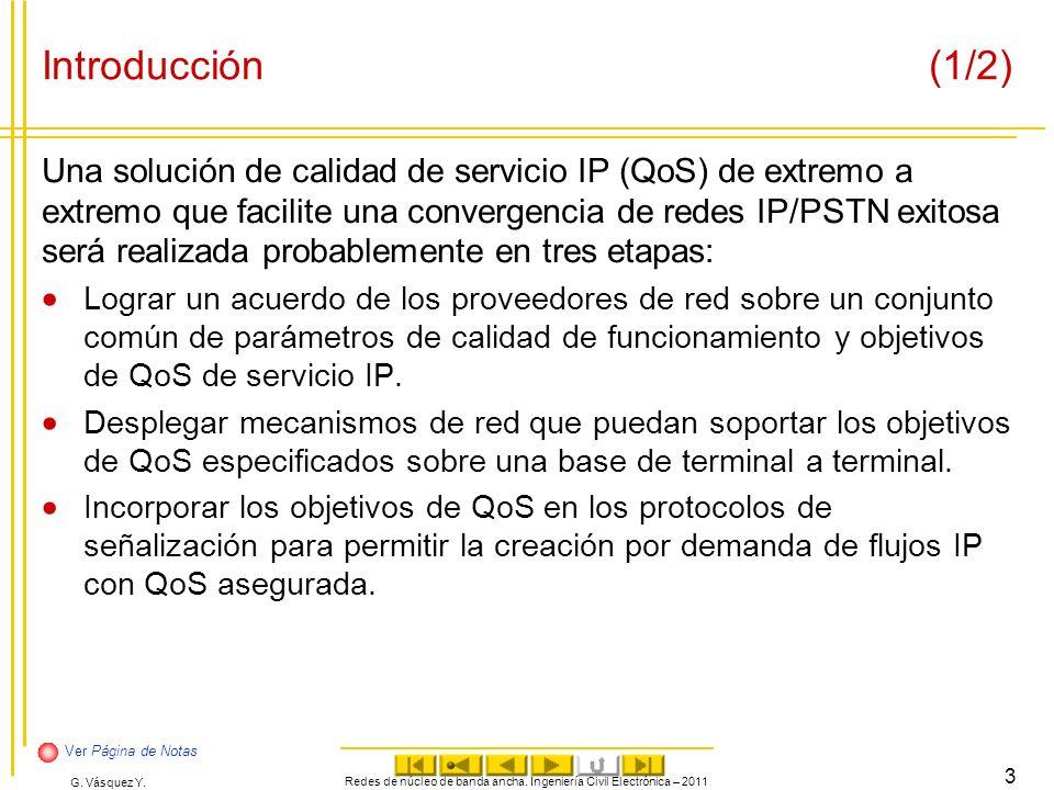 G. Vásquez Y. Introducción (1/2) Una solución de calidad de servicio IP (QoS) de extremo a extremo que facilite una convergencia de redes IP/PSTN exit