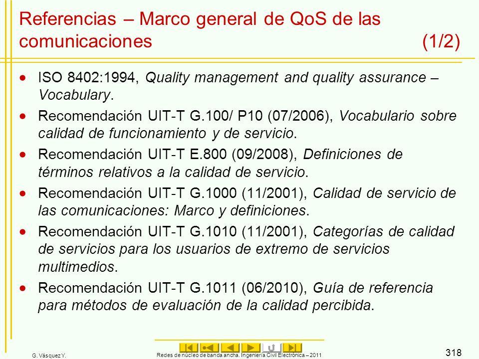 G. Vásquez Y. Redes de núcleo de banda ancha. Ingeniería Civil Electrónica – 2011 318 Referencias – Marco general de QoS de las comunicaciones (1/2) I