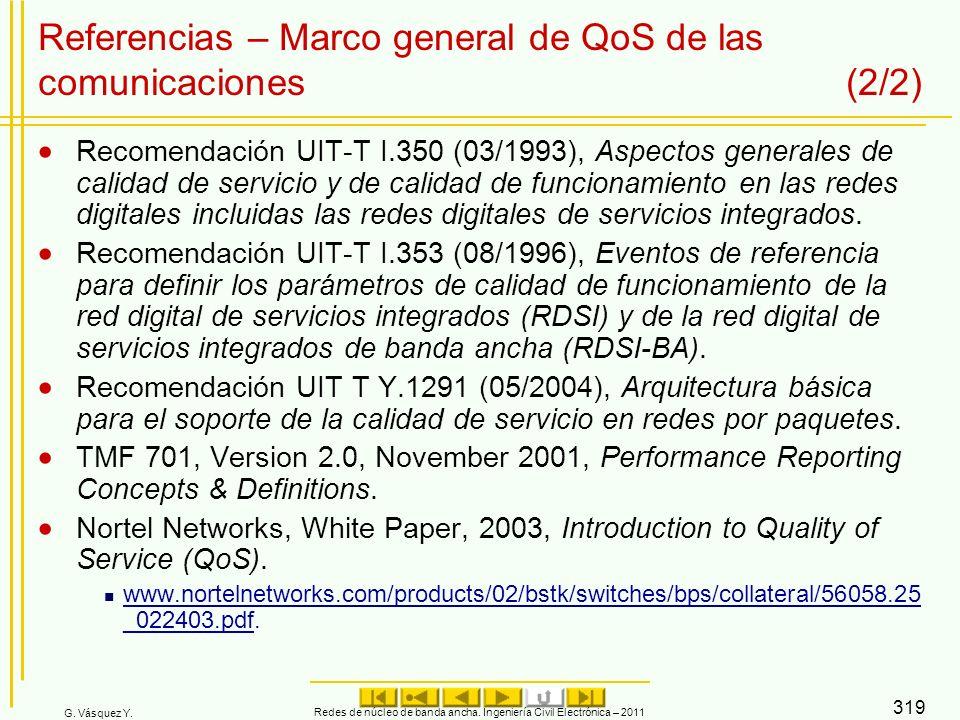 G. Vásquez Y. Referencias – Marco general de QoS de las comunicaciones (2/2) Recomendación UIT-T I.350 (03/1993), Aspectos generales de calidad de ser