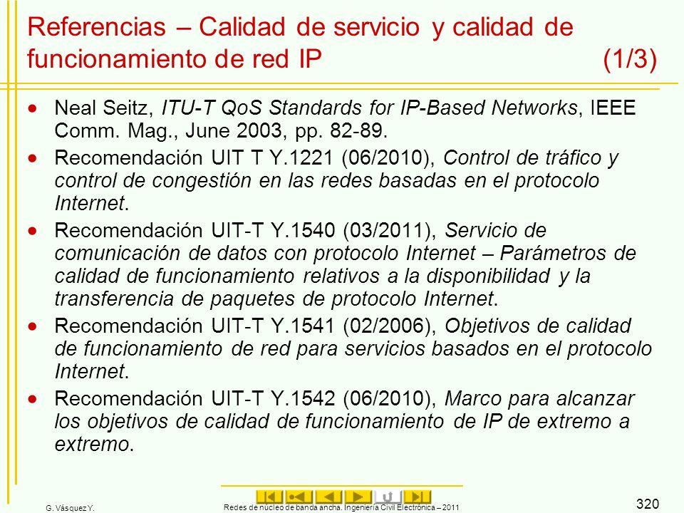 G. Vásquez Y. Redes de núcleo de banda ancha. Ingeniería Civil Electrónica – 2011 320 Referencias – Calidad de servicio y calidad de funcionamiento de