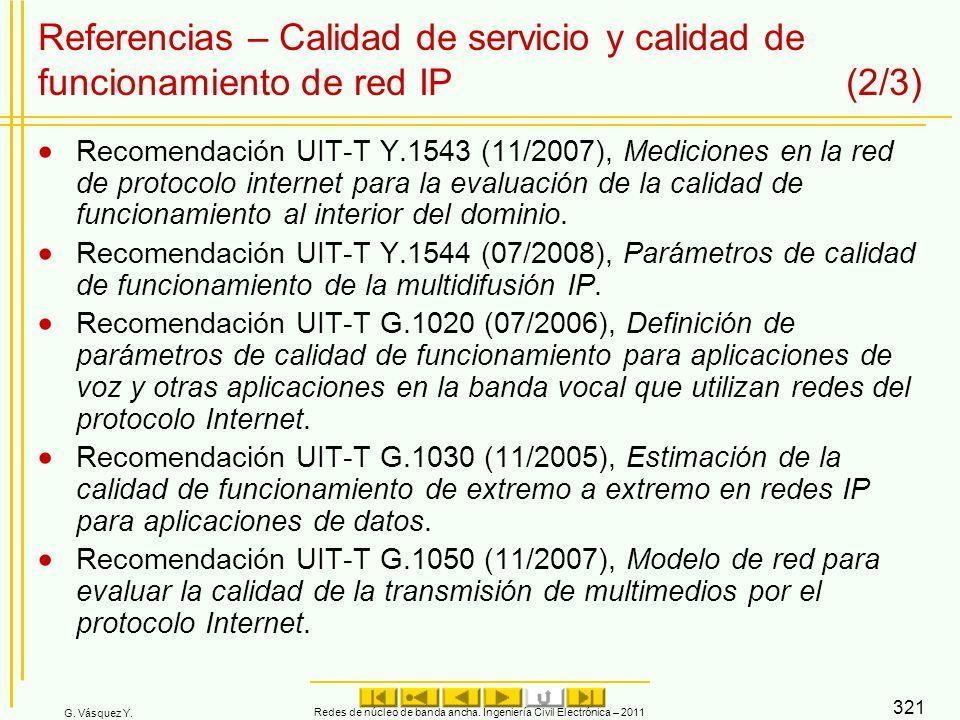 G. Vásquez Y. Redes de núcleo de banda ancha. Ingeniería Civil Electrónica – 2011 321 Referencias – Calidad de servicio y calidad de funcionamiento de