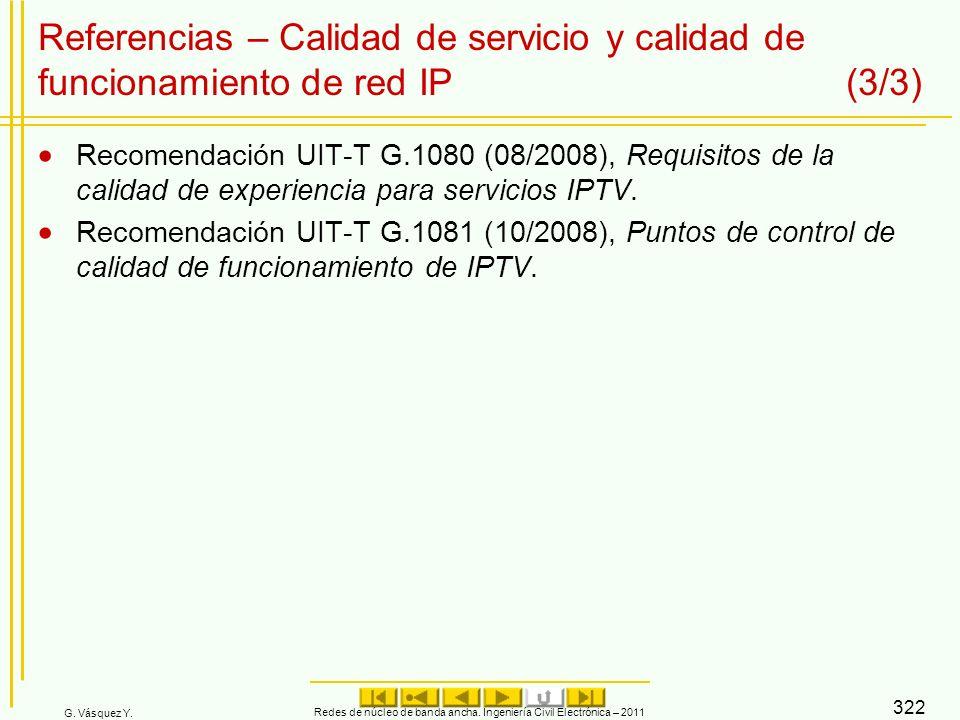 G. Vásquez Y. Redes de núcleo de banda ancha. Ingeniería Civil Electrónica – 2011 322 Referencias – Calidad de servicio y calidad de funcionamiento de