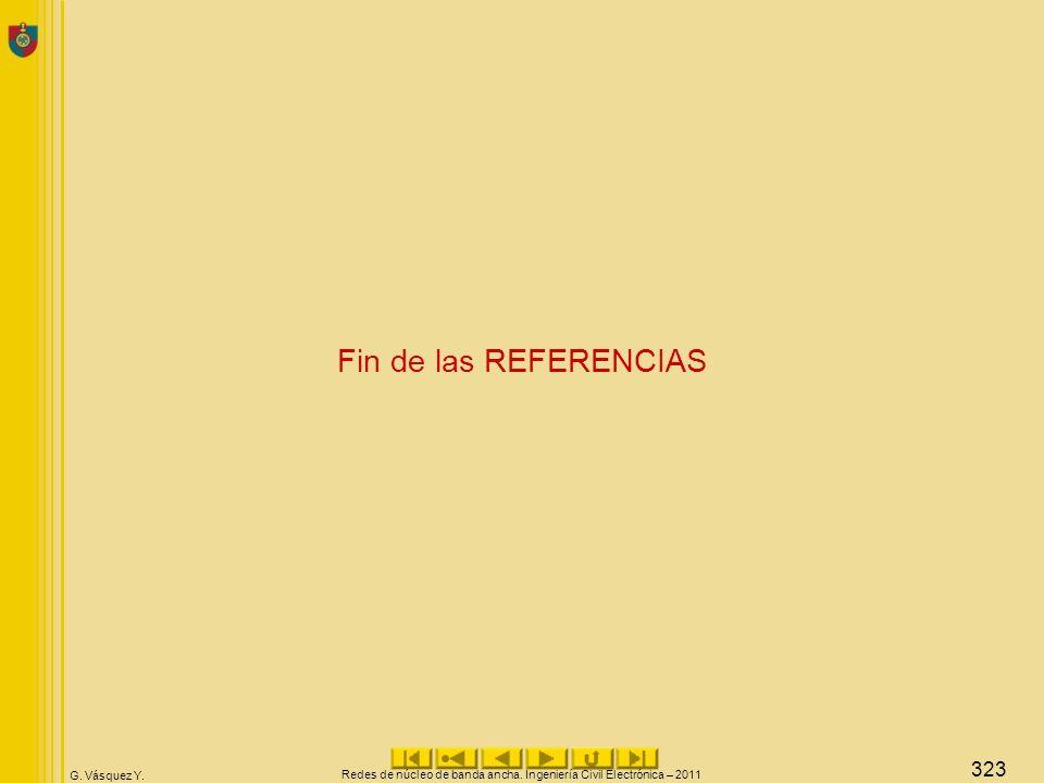 G. Vásquez Y. Fin de las REFERENCIAS Redes de núcleo de banda ancha. Ingeniería Civil Electrónica – 2011 323
