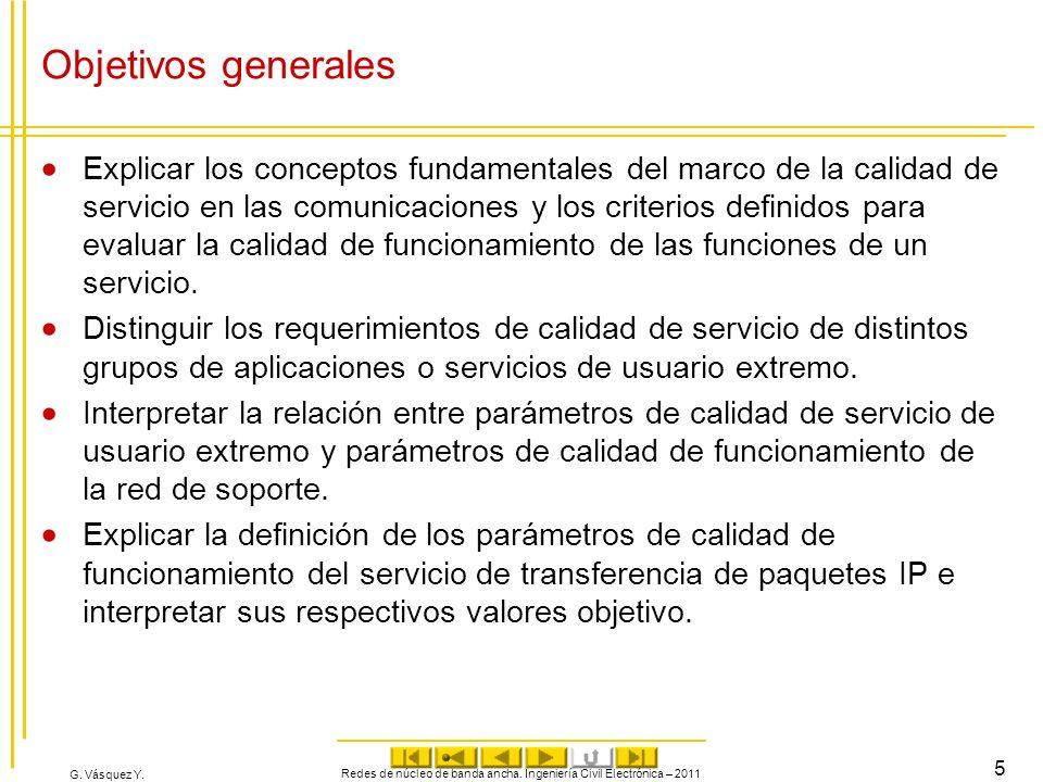 G. Vásquez Y. Objetivos generales Explicar los conceptos fundamentales del marco de la calidad de servicio en las comunicaciones y los criterios defin