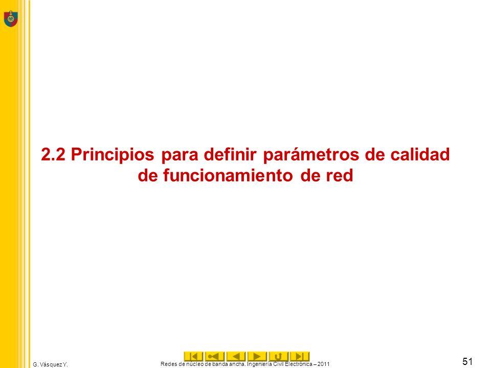G. Vásquez Y. 2.2 Principios para definir parámetros de calidad de funcionamiento de red Redes de núcleo de banda ancha. Ingeniería Civil Electrónica
