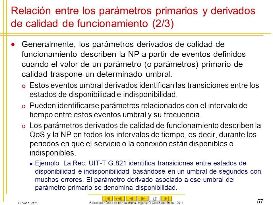 G. Vásquez Y. Relación entre los parámetros primarios y derivados de calidad de funcionamiento (2/3) Generalmente, los parámetros derivados de calidad
