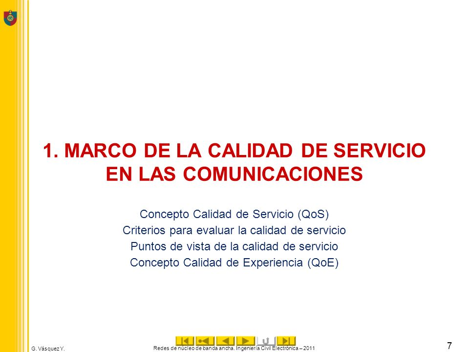 G. Vásquez Y. 1. MARCO DE LA CALIDAD DE SERVICIO EN LAS COMUNICACIONES Concepto Calidad de Servicio (QoS) Criterios para evaluar la calidad de servici