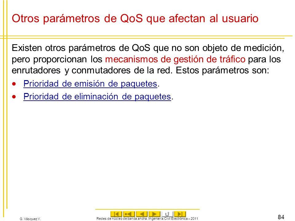 G. Vásquez Y. Otros parámetros de QoS que afectan al usuario Existen otros parámetros de QoS que no son objeto de medición, pero proporcionan los meca