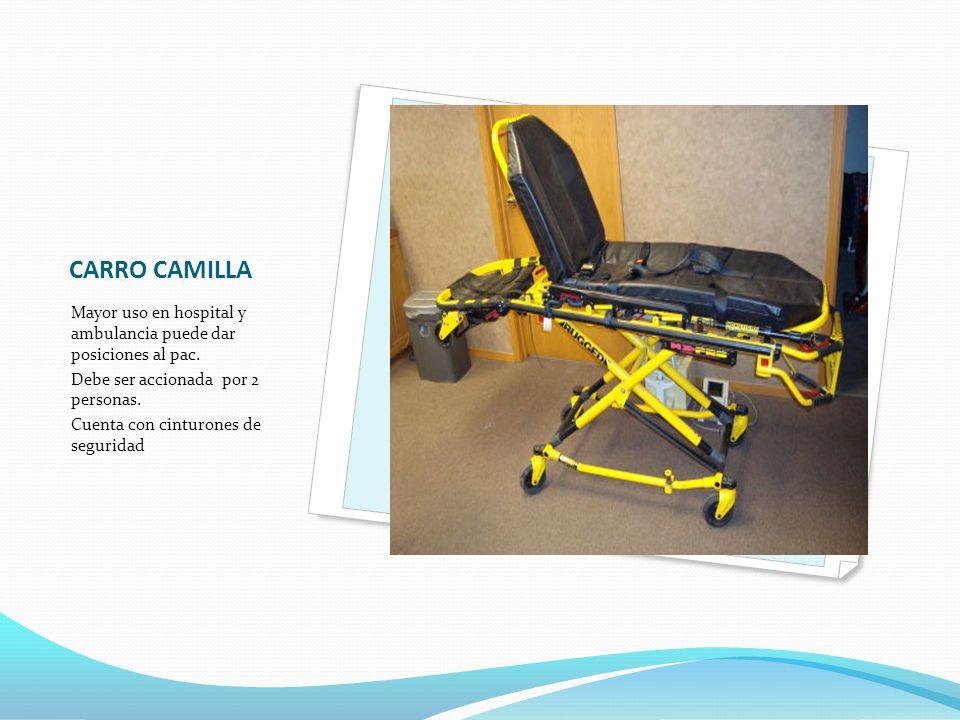CARRO CAMILLA Mayor uso en hospital y ambulancia puede dar posiciones al pac. Debe ser accionada por 2 personas. Cuenta con cinturones de seguridad