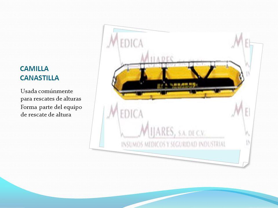 CAMILLA CANASTILLA Usada comúnmente para rescates de alturas Forma parte del equipo de rescate de altura
