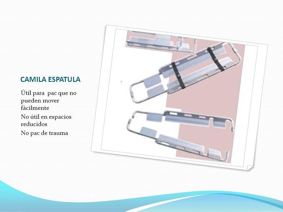 CAMILA ESPATULA Útil para pac que no pueden mover fácilmente No útil en espacios reducidos No pac de trauma