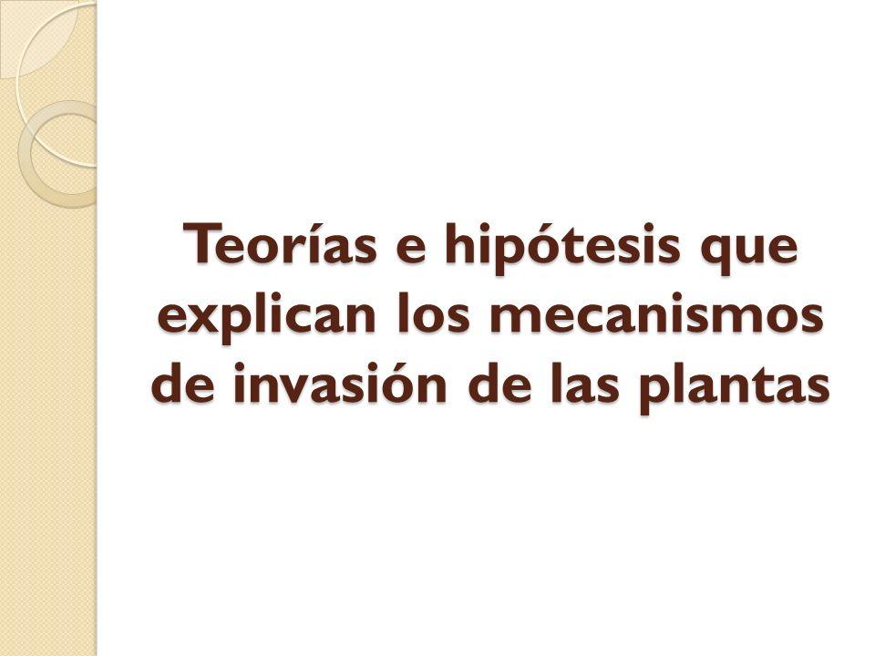 Teorías e hipótesis que explican los mecanismos de invasión de las plantas