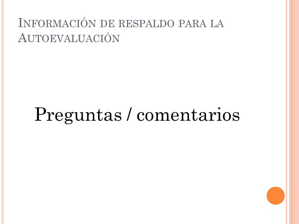 I NFORMACIÓN DE RESPALDO PARA LA A UTOEVALUACIÓN Preguntas / comentarios