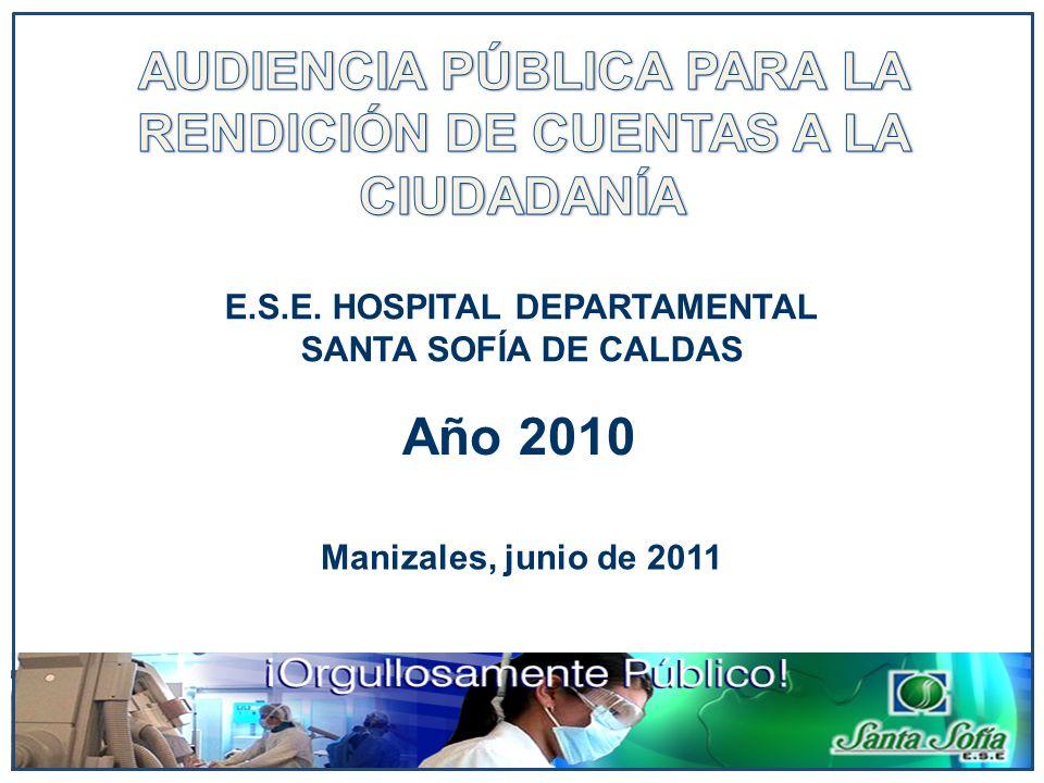 Manizales, junio de 2011 Año 2010 E.S.E. HOSPITAL DEPARTAMENTAL SANTA SOFÍA DE CALDAS