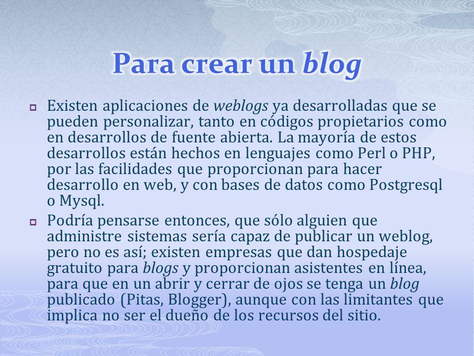 Existen aplicaciones de weblogs ya desarrolladas que se pueden personalizar, tanto en códigos propietarios como en desarrollos de fuente abierta.