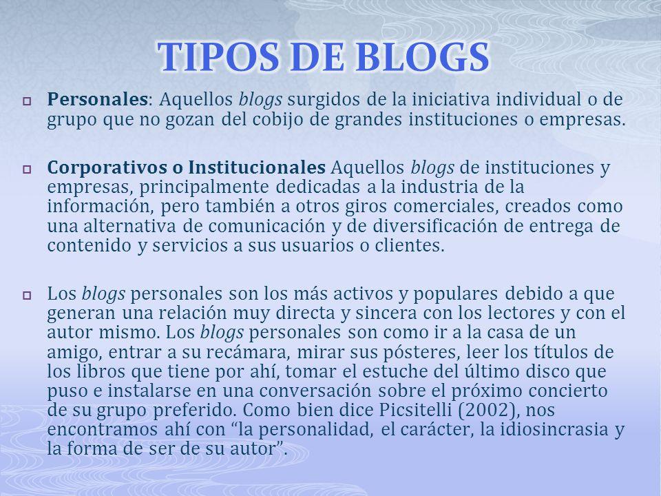 Personales: Aquellos blogs surgidos de la iniciativa individual o de grupo que no gozan del cobijo de grandes instituciones o empresas.