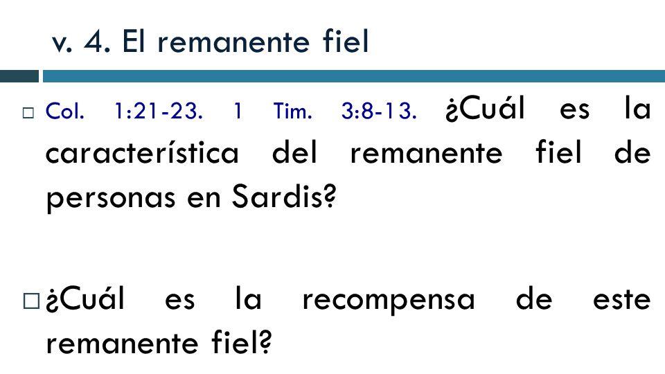v. 4. El remanente fiel Col. 1:21-23. 1 Tim. 3:8-13. ¿Cuál es la característica del remanente fiel de personas en Sardis? ¿Cuál es la recompensa de es