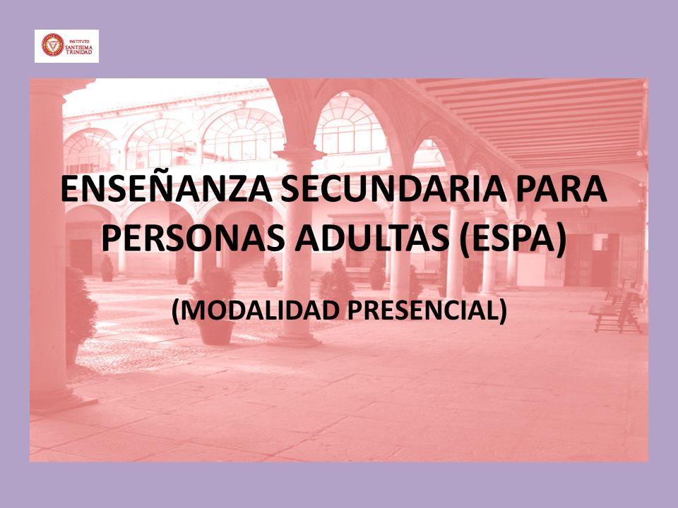 ENSEÑANZA SECUNDARIA PARA PERSONAS ADULTAS (ESPA) (MODALIDAD PRESENCIAL)