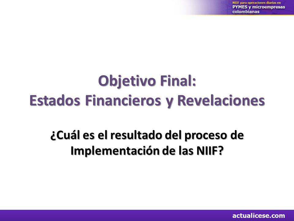 Objetivo Final: Estados Financieros y Revelaciones ¿Cuál es el resultado del proceso de Implementación de las NIIF?