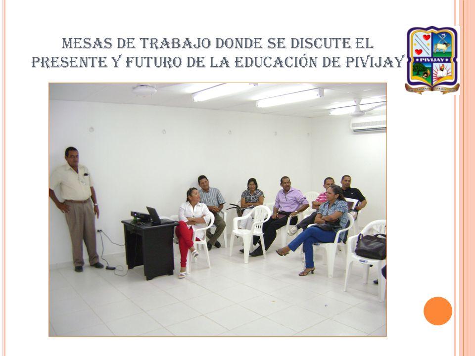 MESAS DE TRABAJO DONDE SE DISCUTE EL PRESENTE Y FUTURO DE LA EDUCACIÓN DE PIVIJAY