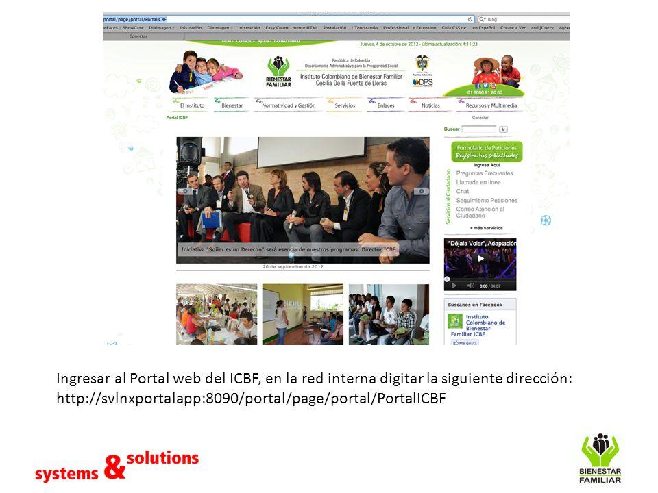 Ingresar al Portal web del ICBF, en la red interna digitar la siguiente dirección: http://svlnxportalapp:8090/portal/page/portal/PortalICBF