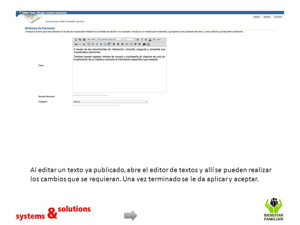 Al editar un texto ya publicado, abre el editor de textos y allí se pueden realizar los cambios que se requieran. Una vez terminado se le da aplicar y