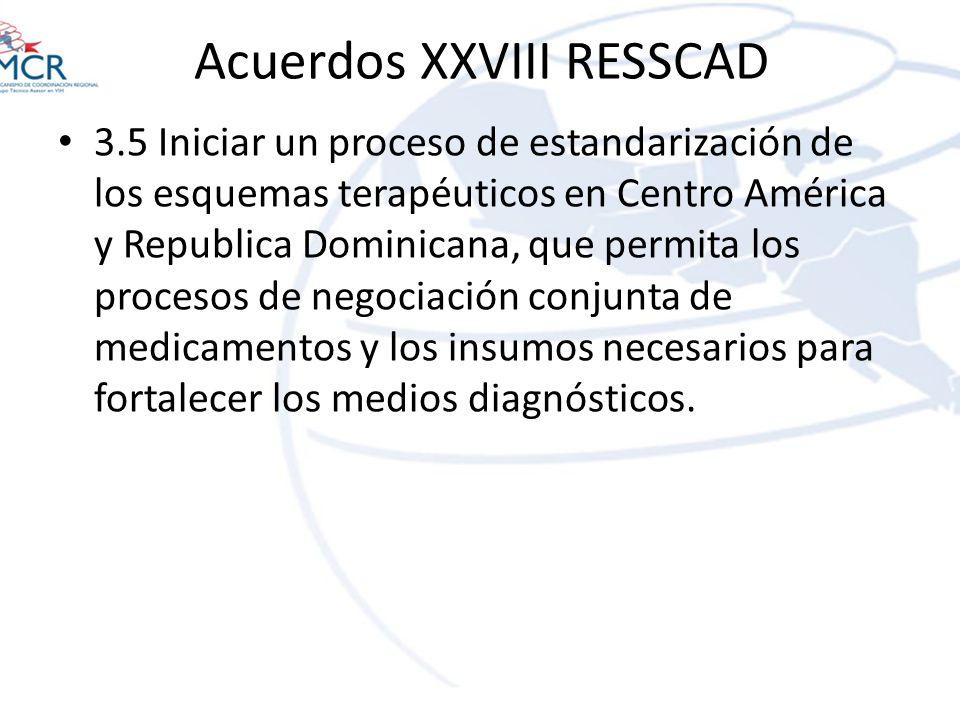 Acuerdos XXVIII RESSCAD 3.5 Iniciar un proceso de estandarización de los esquemas terapéuticos en Centro América y Republica Dominicana, que permita l