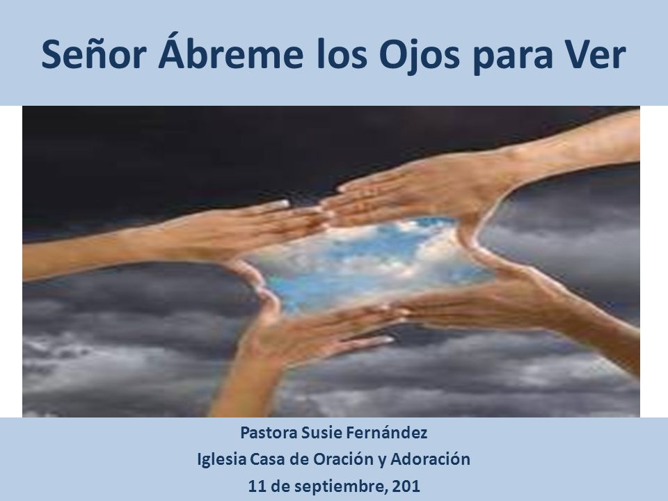 Señor Ábreme los Ojos para Ver Pastora Susie Fernández Iglesia Casa de Oración y Adoración 11 de septiembre, 201