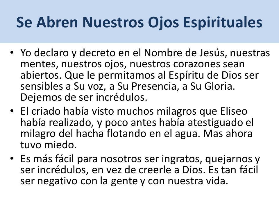 Se Abren Nuestros Ojos Espirituales Yo declaro y decreto en el Nombre de Jesús, nuestras mentes, nuestros ojos, nuestros corazones sean abiertos.