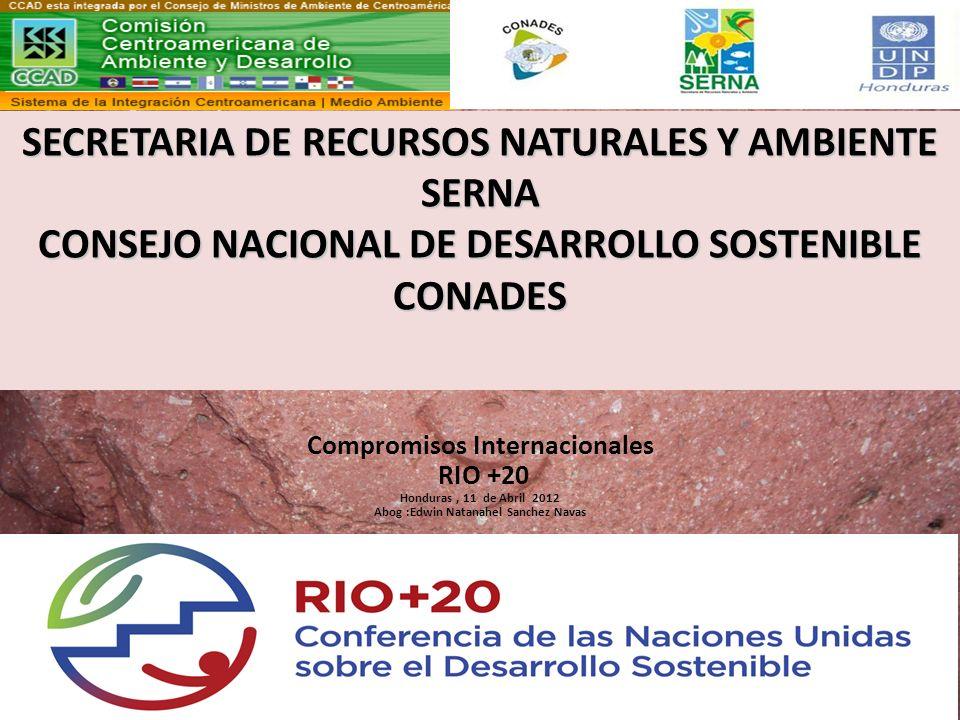 SECRETARIA DE RECURSOS NATURALES Y AMBIENTE SERNA CONSEJO NACIONAL DE DESARROLLO SOSTENIBLE CONADES Compromisos Internacionales RIO +20 Honduras, 11 d