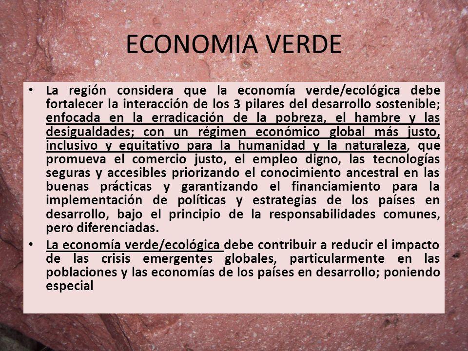 ECONOMIA VERDE La región considera que la economía verde/ecológica debe fortalecer la interacción de los 3 pilares del desarrollo sostenible; enfocada