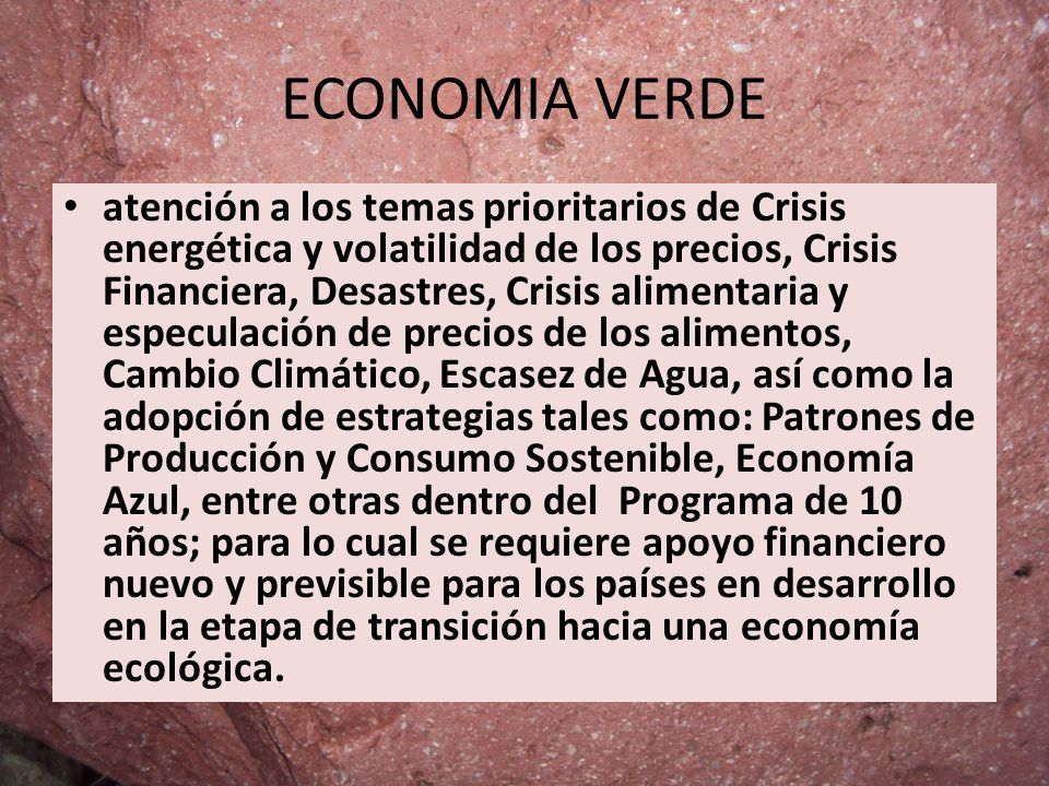 ECONOMIA VERDE atención a los temas prioritarios de Crisis energética y volatilidad de los precios, Crisis Financiera, Desastres, Crisis alimentaria y