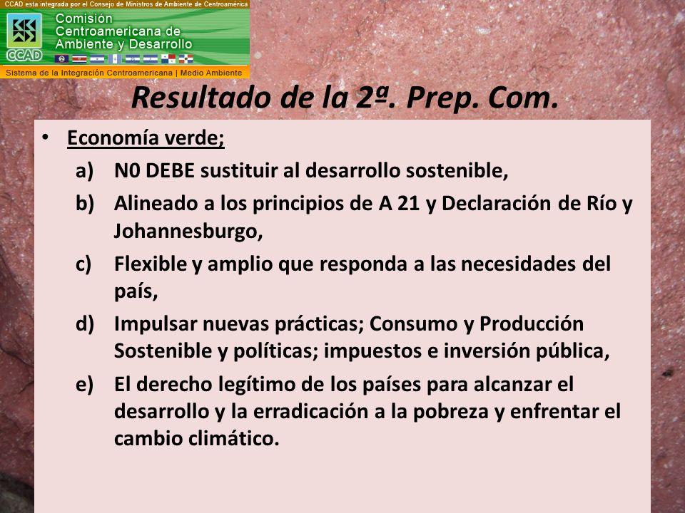 Resultado de la 2ª. Prep. Com. Economía verde; a)N0 DEBE sustituir al desarrollo sostenible, b)Alineado a los principios de A 21 y Declaración de Río