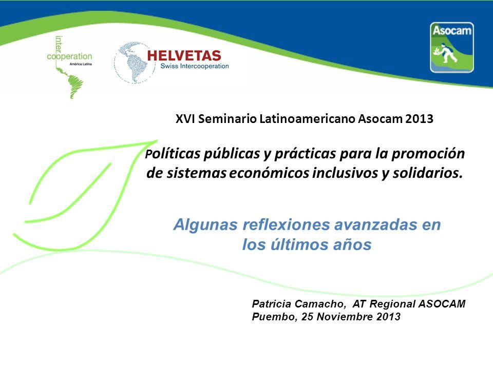 XVI Seminario Latinoamericano Asocam 2013 P olíticas públicas y prácticas para la promoción de sistemas económicos inclusivos y solidarios. Patricia C