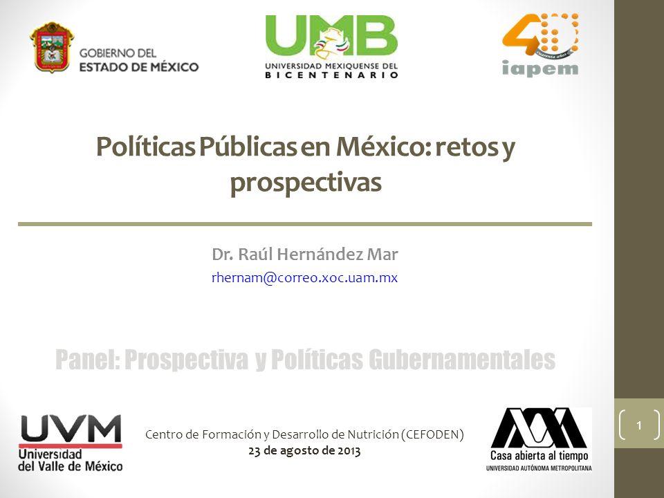 Políticas Públicas en México: retos y prospectivas Dr. Raúl Hernández Mar rhernam@correo.xoc.uam.mx Panel: Prospectiva y Políticas Gubernamentales Cen
