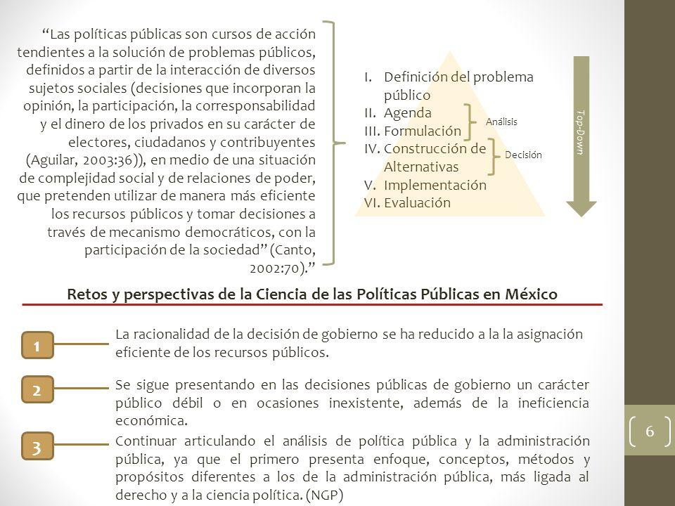6 Las políticas públicas son cursos de acción tendientes a la solución de problemas públicos, definidos a partir de la interacción de diversos sujetos