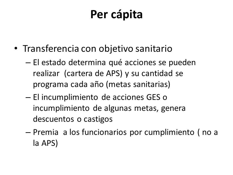 Per cápita Transferencia con objetivo sanitario – El estado determina qué acciones se pueden realizar (cartera de APS) y su cantidad se programa cada