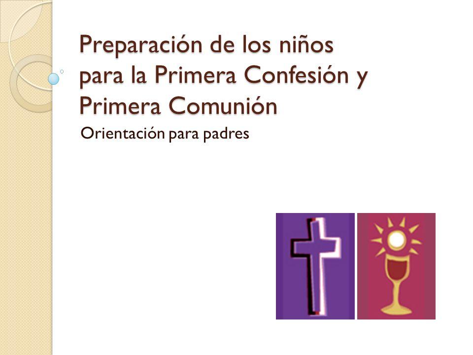 Preparación de los niños para la Primera Confesión y Primera Comunión Orientación para padres