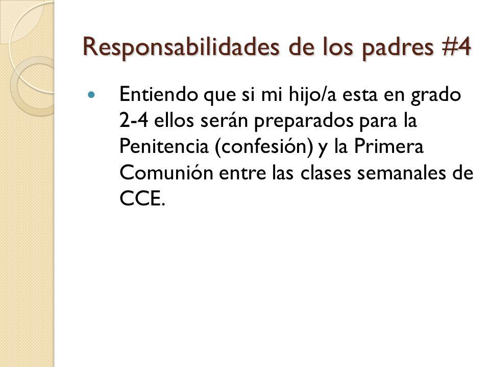 Responsabilidades de los padres #4 Entiendo que si mi hijo/a esta en grado 2-4 ellos serán preparados para la Penitencia (confesión) y la Primera Comunión entre las clases semanales de CCE.
