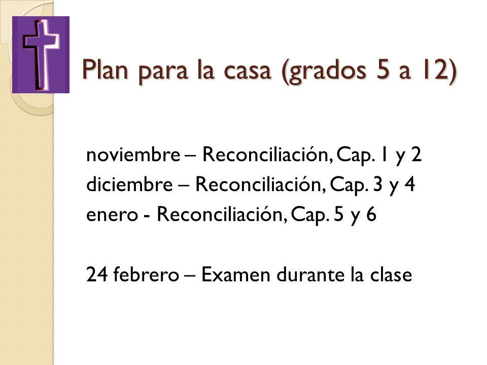 Plan para la casa (grados 5 a 12) noviembre – Reconciliación, Cap. 1 y 2 diciembre – Reconciliación, Cap. 3 y 4 enero - Reconciliación, Cap. 5 y 6 24