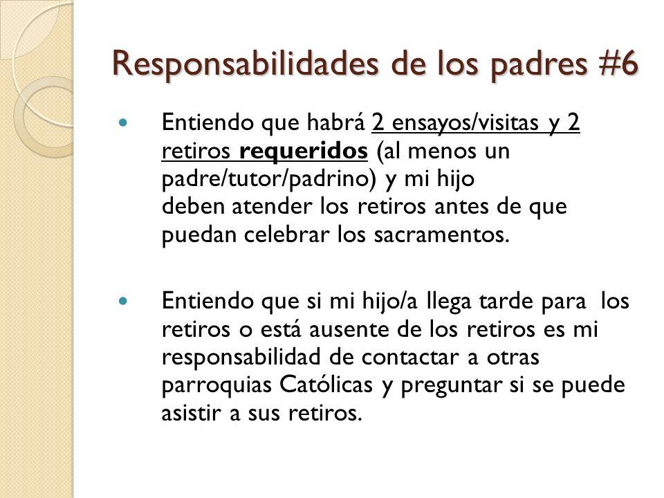 Responsabilidades de los padres #6 Entiendo que habrá 2 ensayos/visitas y 2 retiros requeridos (al menos un padre/tutor/padrino) y mi hijo deben atender los retiros antes de que puedan celebrar los sacramentos.